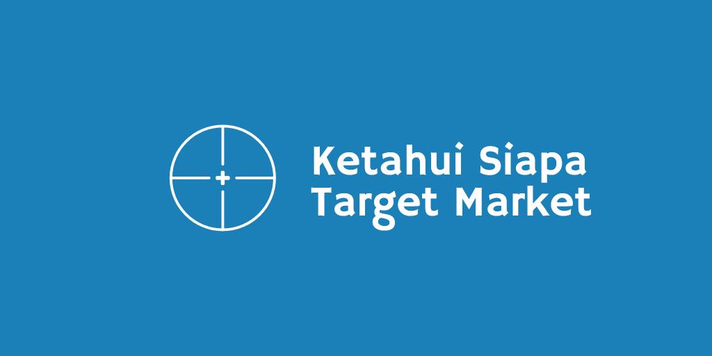 Ketahui Siapa Target Market