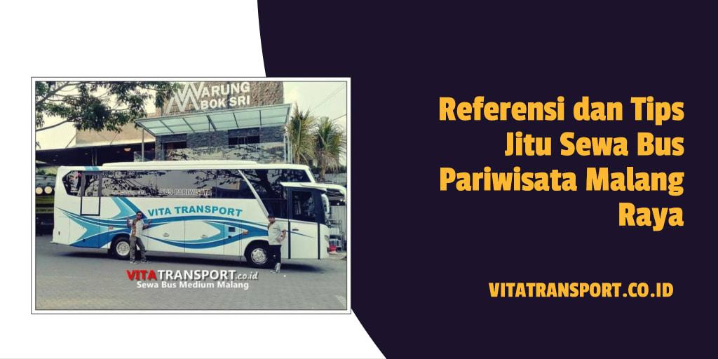 Referensi dan Tips Jitu Sewa Bus Pariwisata Malang Raya